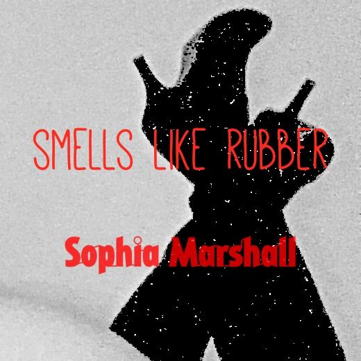 Smells Like Rubber | Sophia Marshall